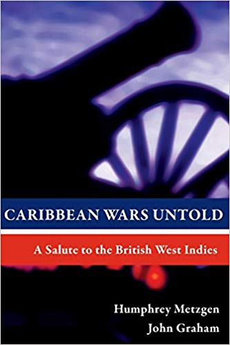 Caribbean Wars Untold: A Salute to the British West Indies