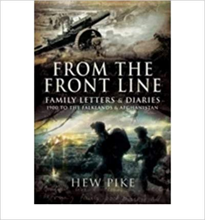 From the Frontline Family Letters and Diaries: 1914 to the Falklands and Afghanistan