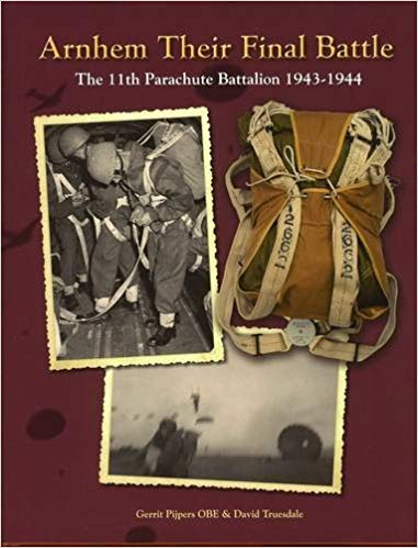 Arnhem Their Final Battle: The 11th Parachute Battalion 1943-1944