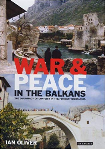War and Peace in the Balkans: The Diplomacy of Conflict in the Former Yugoslavia