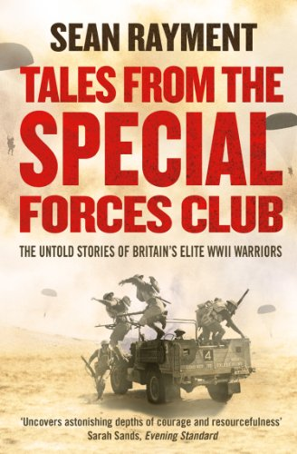 Tales from the Special Forces Club: Hidden from the modern world, the untold stories of Britain's elite warriors of WWII